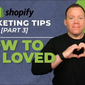 How To Be Loved [Shopify Marketing 3 of 3]